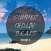 Summer Chillin' Beats, Vol. 3 (Finest Relaxing Chill Out Tunes) by Various Artists