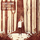 To Carve Our Names by Lions Lions