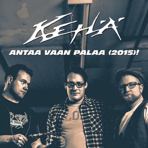 Play & Download Antaa vaan palaa (2015)! by Kehä | Napster