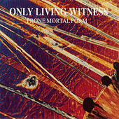 Prone Mortal Form by Only Living Witness