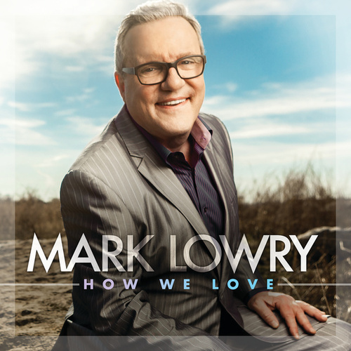 Play & Download How We Love by Mark Lowry | Napster