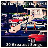 On the Top of the World (30 Greatest Songs) by Various Artists