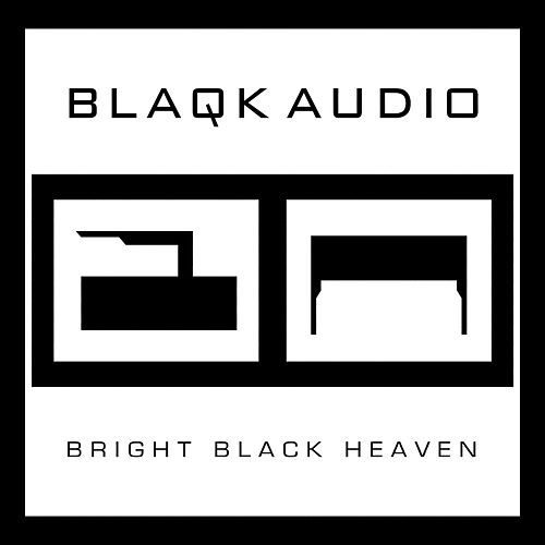 Bright Black Heaven by Blaqk Audio