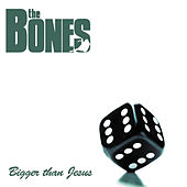Bigger Than Jesus by The Bones