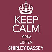 Keep Calm and Listen Shirley Bassey by Shirley Bassey