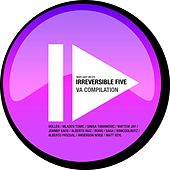 Play & Download Irreversible Five by Various Artists | Napster