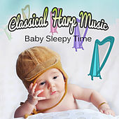 Play & Download Classical Harp Music - Baby Sleepy Time, Soothing Songs Help You Relax, Destress and Focus by Various Artists | Napster