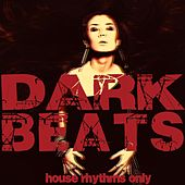 Play & Download Dark Beats (House Rhythms Only) by Various Artists | Napster