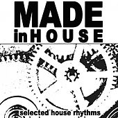 Play & Download Made in House (Selected House Rhythms) by Various Artists | Napster