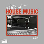 Play & Download Nothing but House Music Vol. 7 by Various Artists | Napster