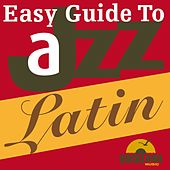 Play & Download Easy Guide to Jazz - Latin by Various Artists | Napster