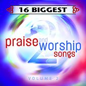 Play & Download 16 Biggest Praise & Worship Songs by Various Artists | Napster