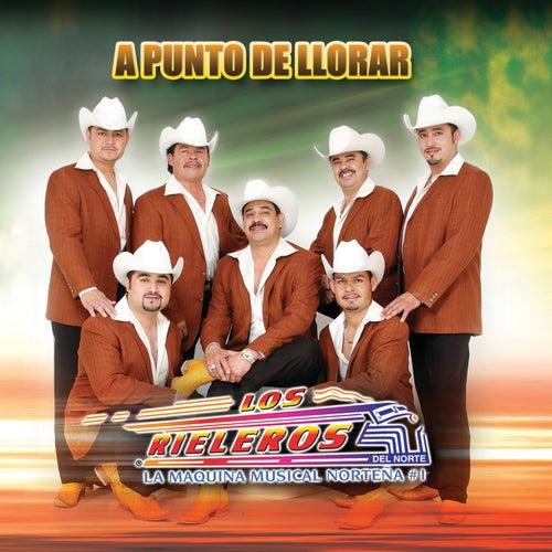 Play & Download A Punto De Llorar by Los Rieleros Del Norte | Napster