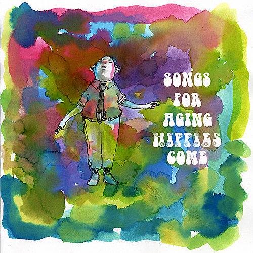 Songs for Aging Hippies Come by Various Artists