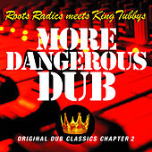 More Dangerous Dub by Roots Radics Meets King Tubbys