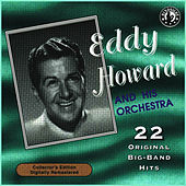 Play & Download 22 Original Big Band Hits by Eddy Howard | Napster