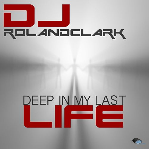 Play & Download Deep In My Last Life by DJ Roland Clark | Napster
