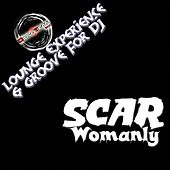 Play & Download Womanly (Lounge Experience & Groove for DJ) by Scar | Napster