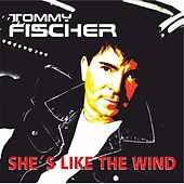 Play & Download She's Like the Wind (Single Edit) by Tommy Fischer | Napster
