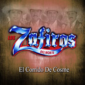 Play & Download El Corrido de Cosme by Los Zafiros del Norte | Napster