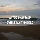 Play & Download While I Am Thinking by Antoine Marsaud | Napster