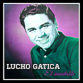 Play & Download Lucho Gatica, El Inimitable by Lucho Gatica | Napster