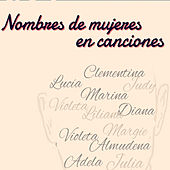 Nombres de Mujeres en Canciones by Various Artists