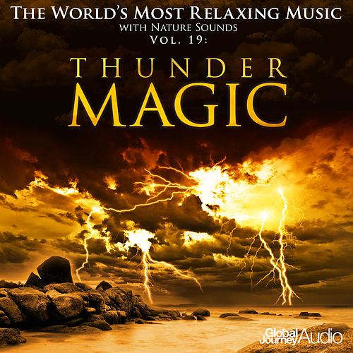 Play & Download The World's Most Relaxing Music with Nature Sounds, Vol.19: Thunder Magic by Global Journey | Napster