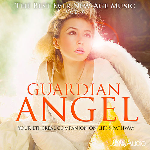 Play & Download The Best Ever New-Age Music, Vol.6: Guardian Angel by Global Journey | Napster