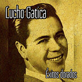 Play & Download Lucho Gatica - Éxitos Dorados by Lucho Gatica | Napster