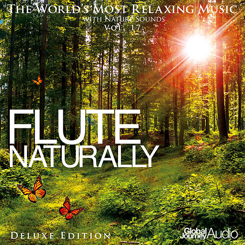 Play & Download The World's Most Relaxing Music with Nature Sounds, Vol: 17: Flute Naturally (Deluxe Edition) by Global Journey | Napster