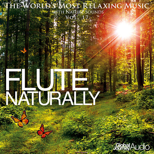 Play & Download The World's Most Relaxing Music with Nature Sounds, Vol: 17: Flute Naturally by Global Journey | Napster