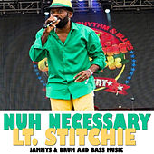 Play & Download Nuh Necessary by Lt. Stitchie | Napster