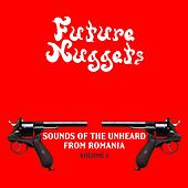 Play & Download Future Nuggets: Sounds Of The Unheard From Romania, Vol. 1 - EP by Various Artists | Napster