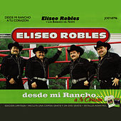 Play & Download Desde Mi Rancho A Tu Corazon by Eliseo Robles | Napster