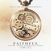 Play & Download Faithful: Psalms, Hymns, & Spiritual Songs, Pt. 2 by Christ For The Nations Music | Napster