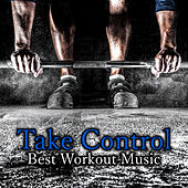 Take Control – Best Workout Music for Physical Activity, Jogging, Fitness Sport, Hot Yoga Exercises, Running Music by Various Artists