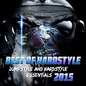 Play & Download Best of Hardstyle 2015 (Jumpstyle and Hardstyle Essentials) by Various Artists | Napster