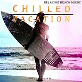 Play & Download Chilled Vacation, Vol. 2 (Relaxing Electronic Music) by Various Artists | Napster