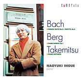 Bach - Berg - Takemitsu by Naoyuki Inoue
