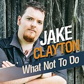 What Not to Do by Jake Clayton
