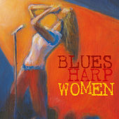 Play & Download Blues Harp Women by Various Artists | Napster