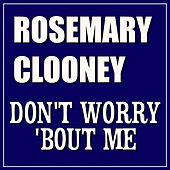 Play & Download Don't Woory 'Bout Me by Rosemary Clooney | Napster