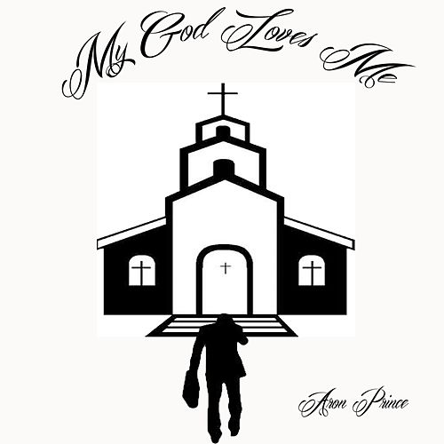 My God Loves Me by Aron Prince