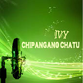 Play & Download Chipangano Chatu by Ivy | Napster