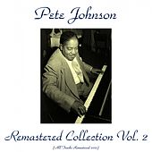 Play & Download Pete Johnson Remastered Collection, Vol. 2 (All Tracks Remastered 2015) by Pete Johnson | Napster