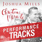 Play & Download Christmas Miracle: Performance Tracks by Joshua Mills | Napster