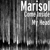 Play & Download Come Inside My Head by Marisol | Napster