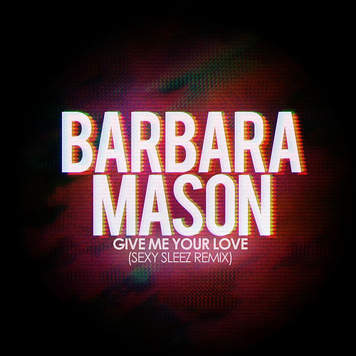 Give Me Your Love (Sexy Sleez Remix) by Barbara Mason