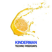 Techno Weekdays by Kinderman